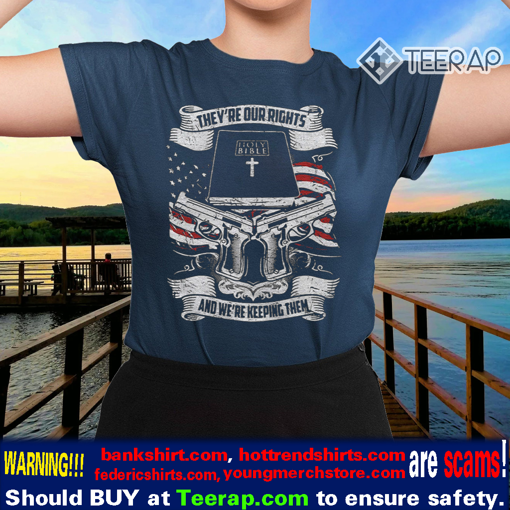 THEY'RE OUR RIGHTS HOLY BIBLE BOOK AND WE'RE KEEPING THEM TSHIRTS