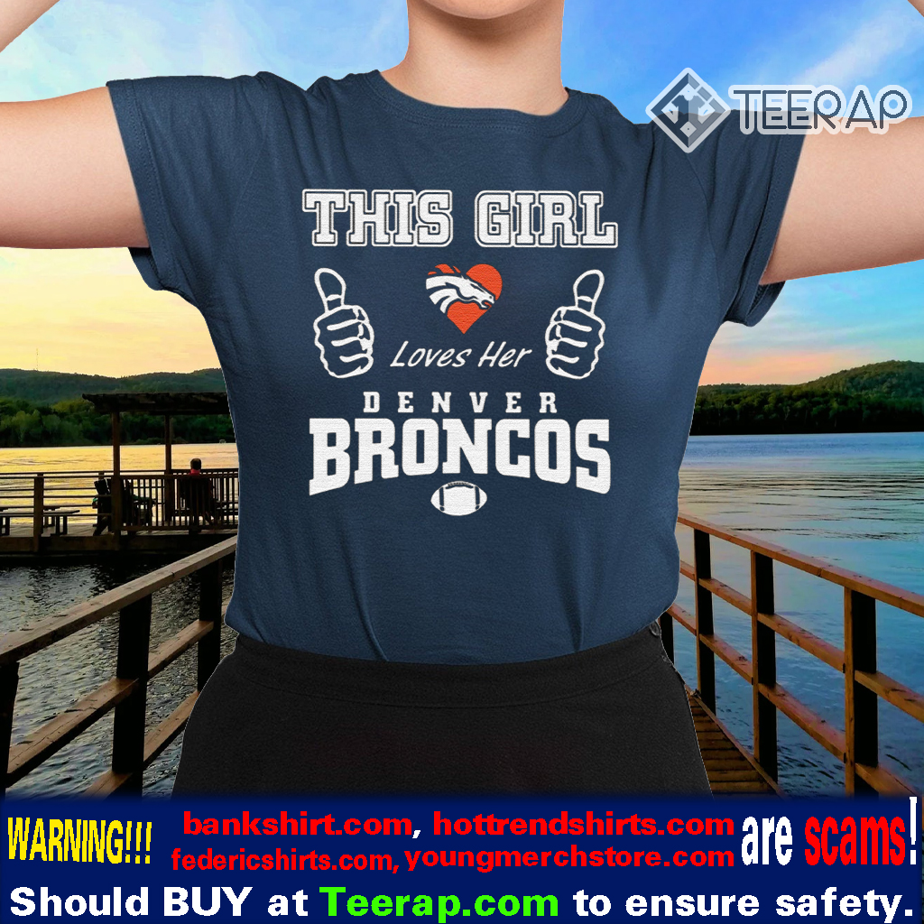 THIS GIRL LOVES HER DENVER BRONCOS SHIRTS