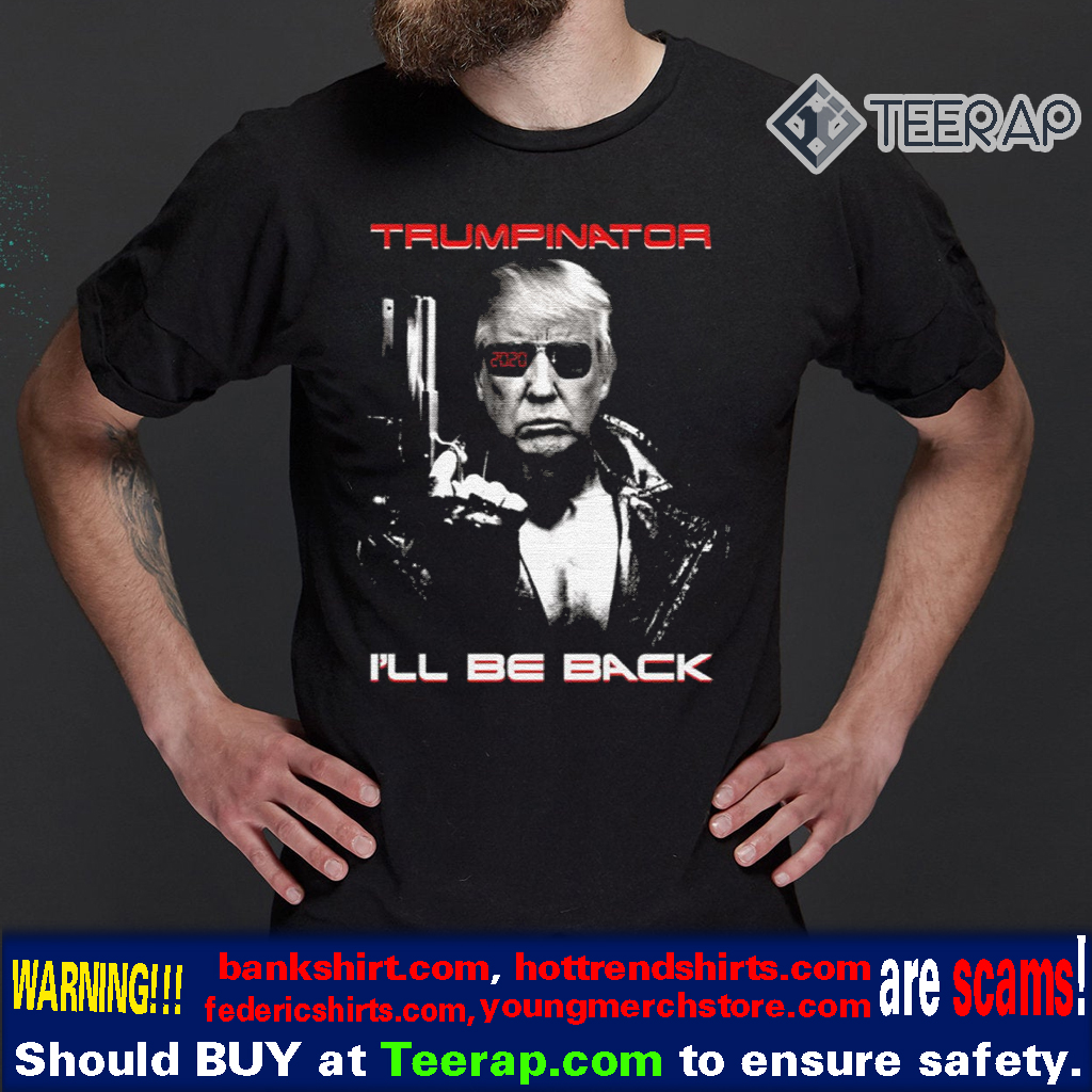 Trumpinator I'll Be Back Shirt