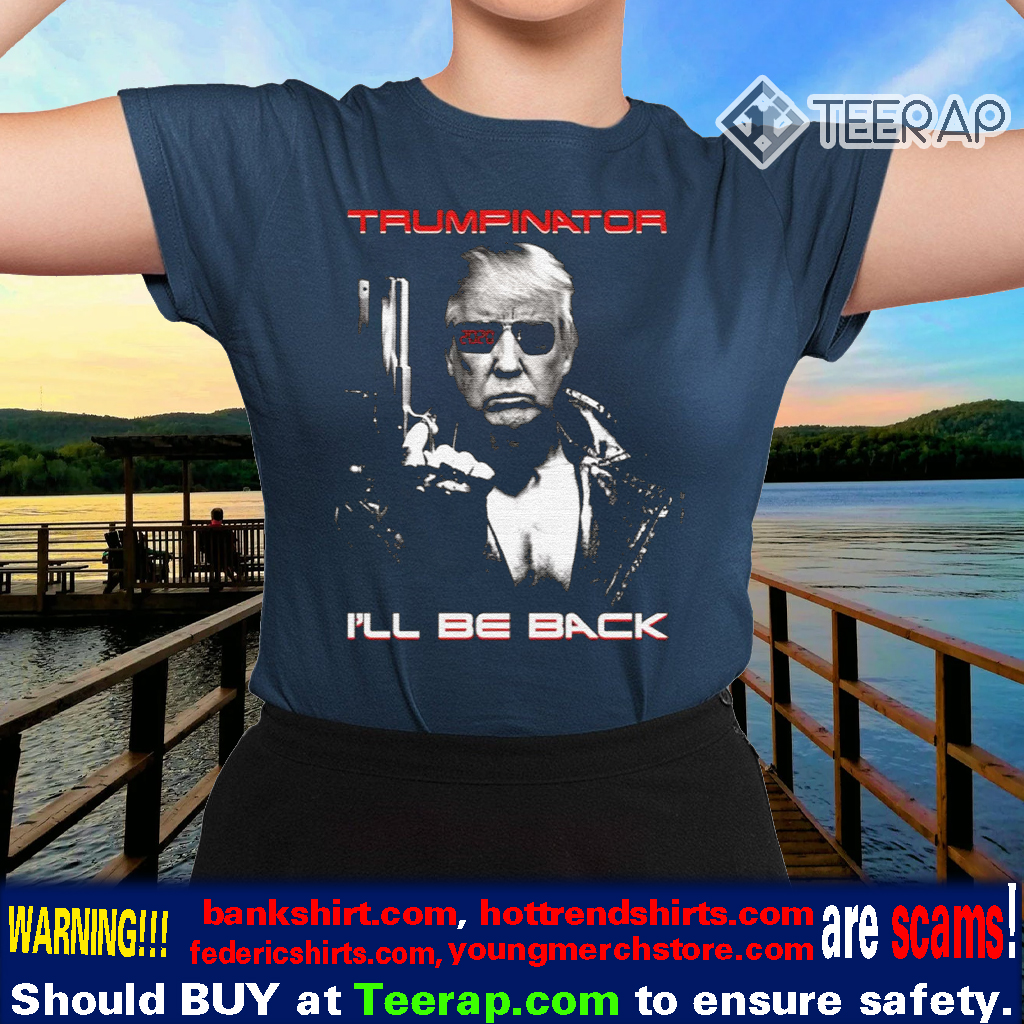 Trumpinator I'll Be Back Shirts