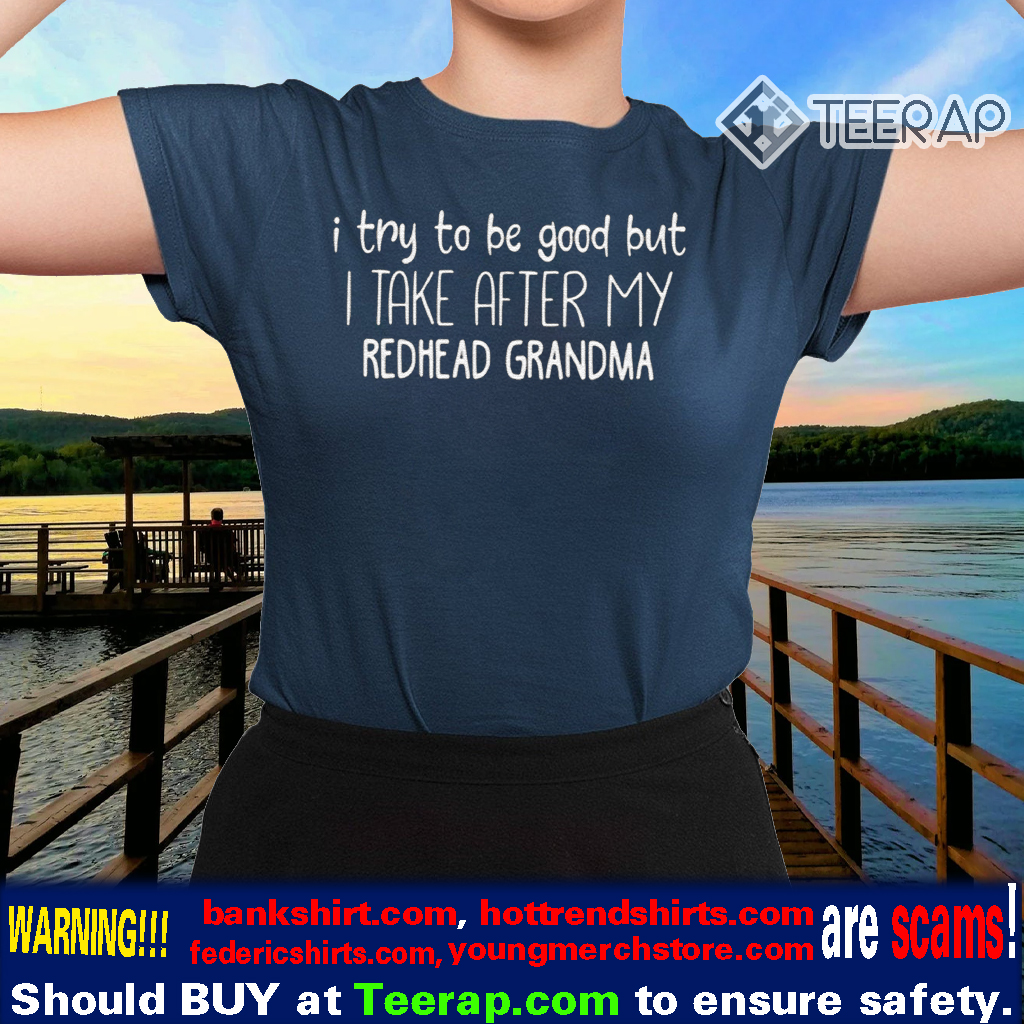 Try good take after redhead grandma shirts
