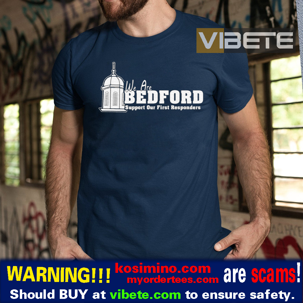 We are Bedford Support Our First Responders Shirts
