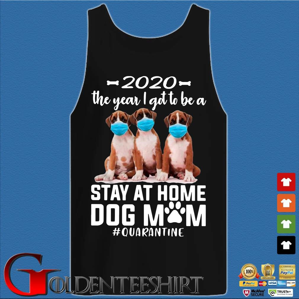 2020 The Year I Got To Be A Stay At Home Boxer Dog Mom Quarantine Shirt Tank top den