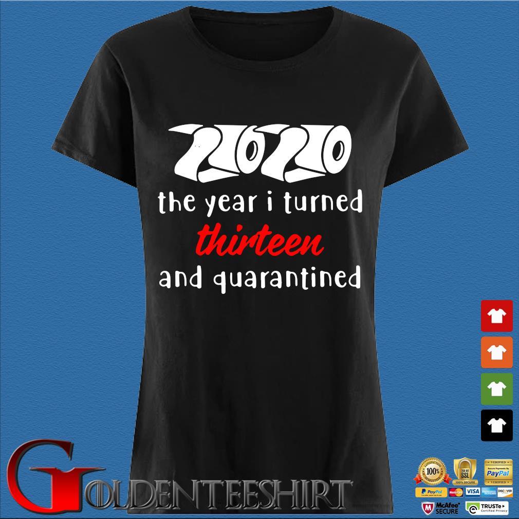 2020 The Year I Turned Thirteen And Quarantined Shirt Den Ladies