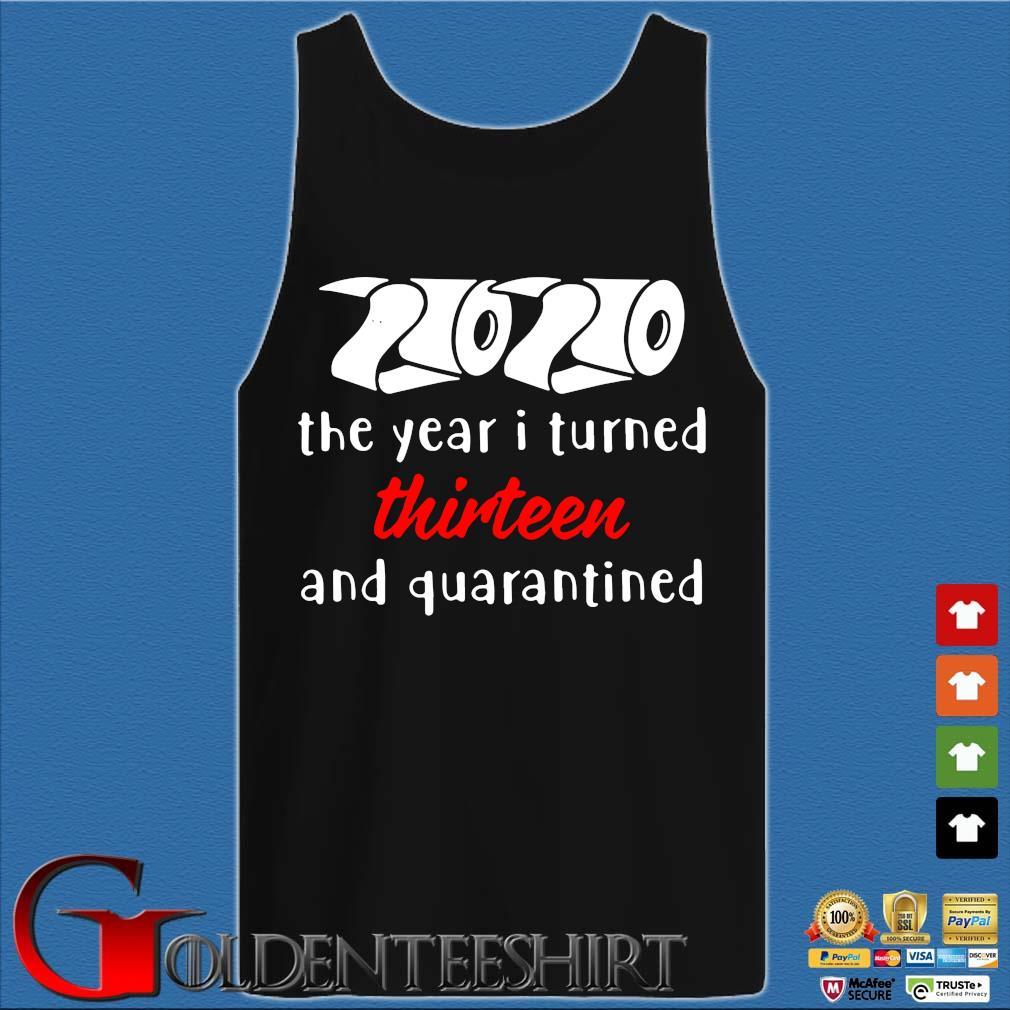 2020 The Year I Turned Thirteen And Quarantined Shirt Tank top den