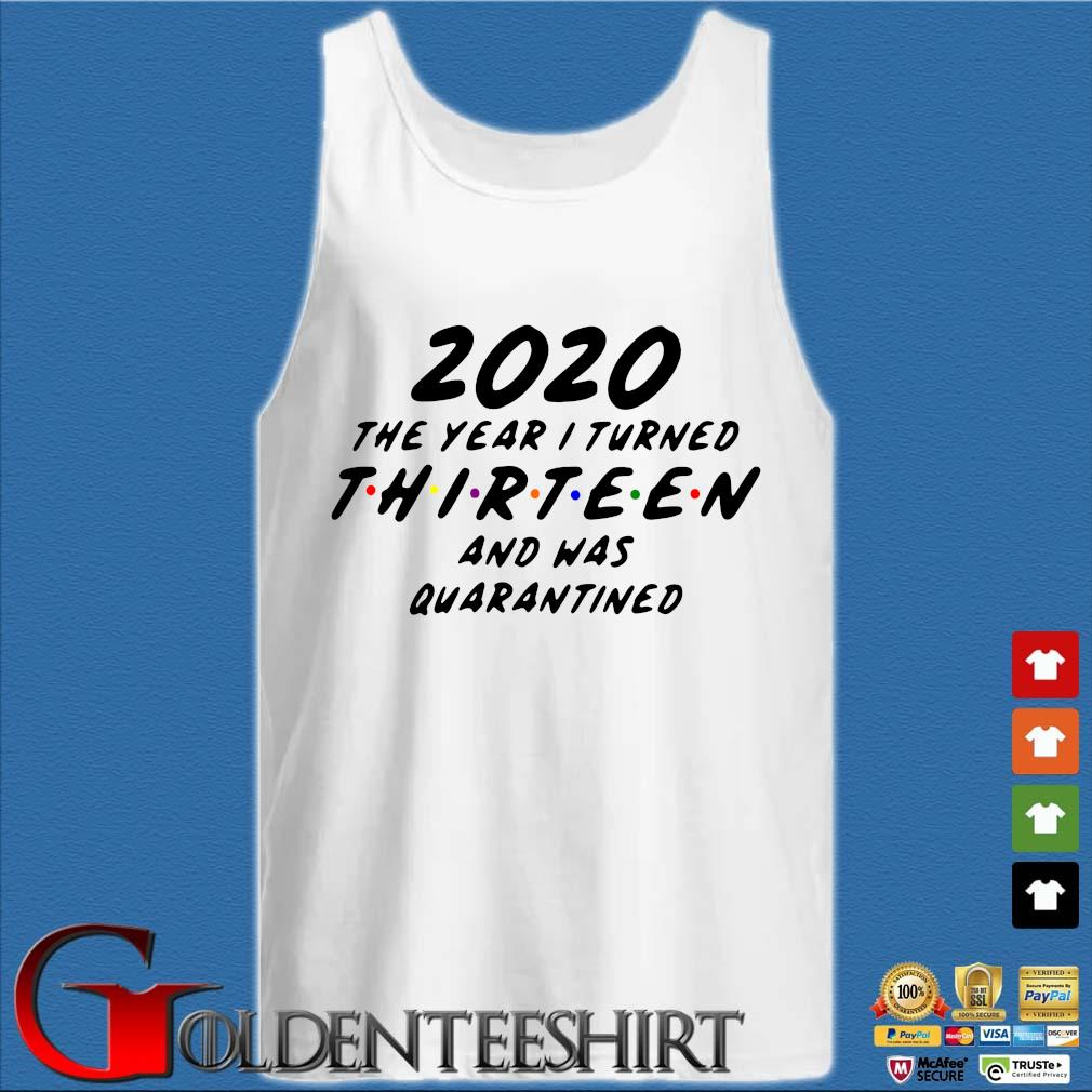 2020 The Year I Turned Thirteen And Was Quarantined Shirt Tank top trắng