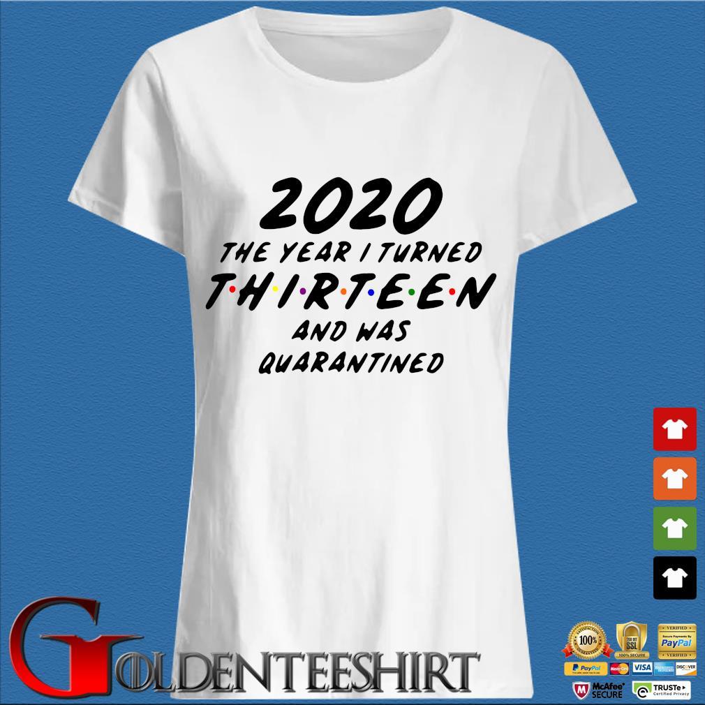 2020 The Year I Turned Thirteen And Was Quarantined Shirt Trang Ladies