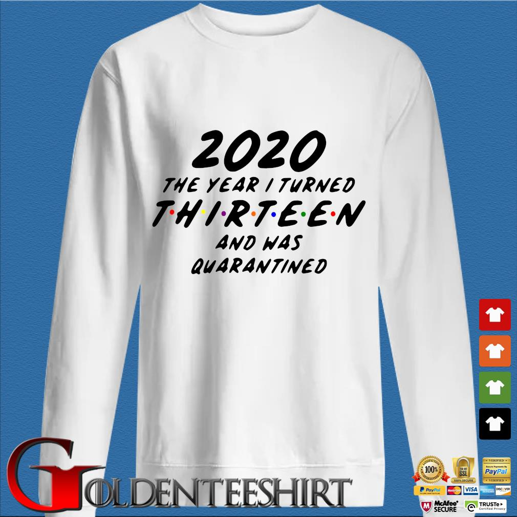 2020 The Year I Turned Thirteen And Was Quarantined Shirt trang Sweater
