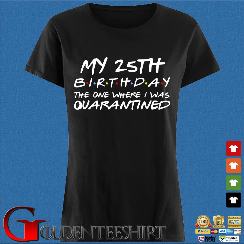 25th Birthday, Quarantine Shirt, The One Where I Was Quarantined 2020 Gift T-Shirts Den Ladies