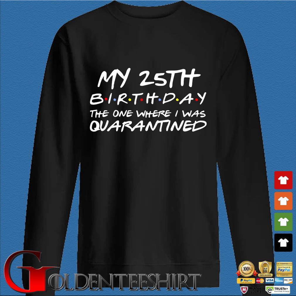 25th Birthday, Quarantine Shirt, The One Where I Was Quarantined 2020 Gift T-Shirts Den Sweater