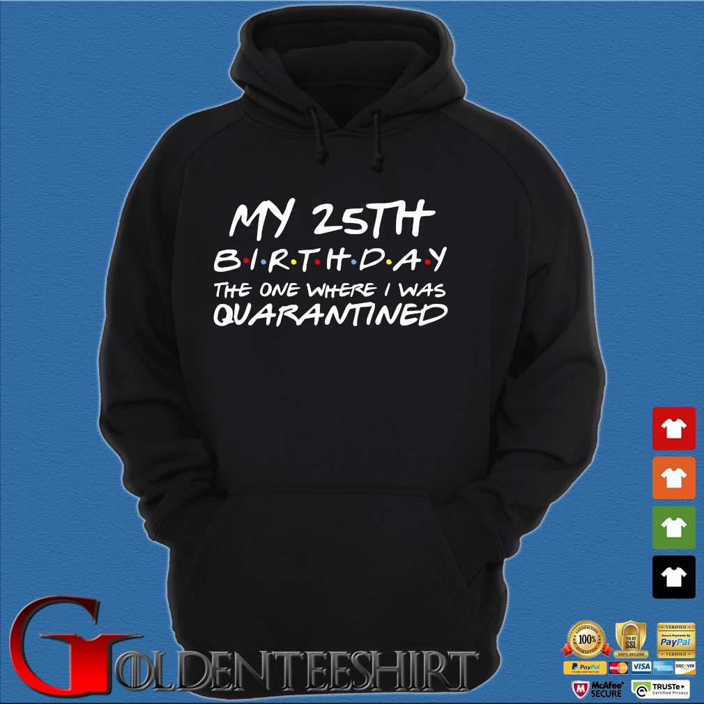25th Birthday, Quarantine Shirt, The One Where I Was Quarantined 2020 Gift T-Shirts Hoodie đen