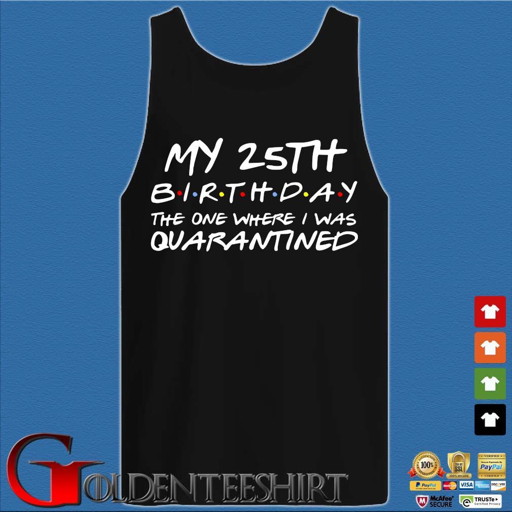 25th Birthday, Quarantine Shirt, The One Where I Was Quarantined 2020 Gift T-Shirts Tank top den