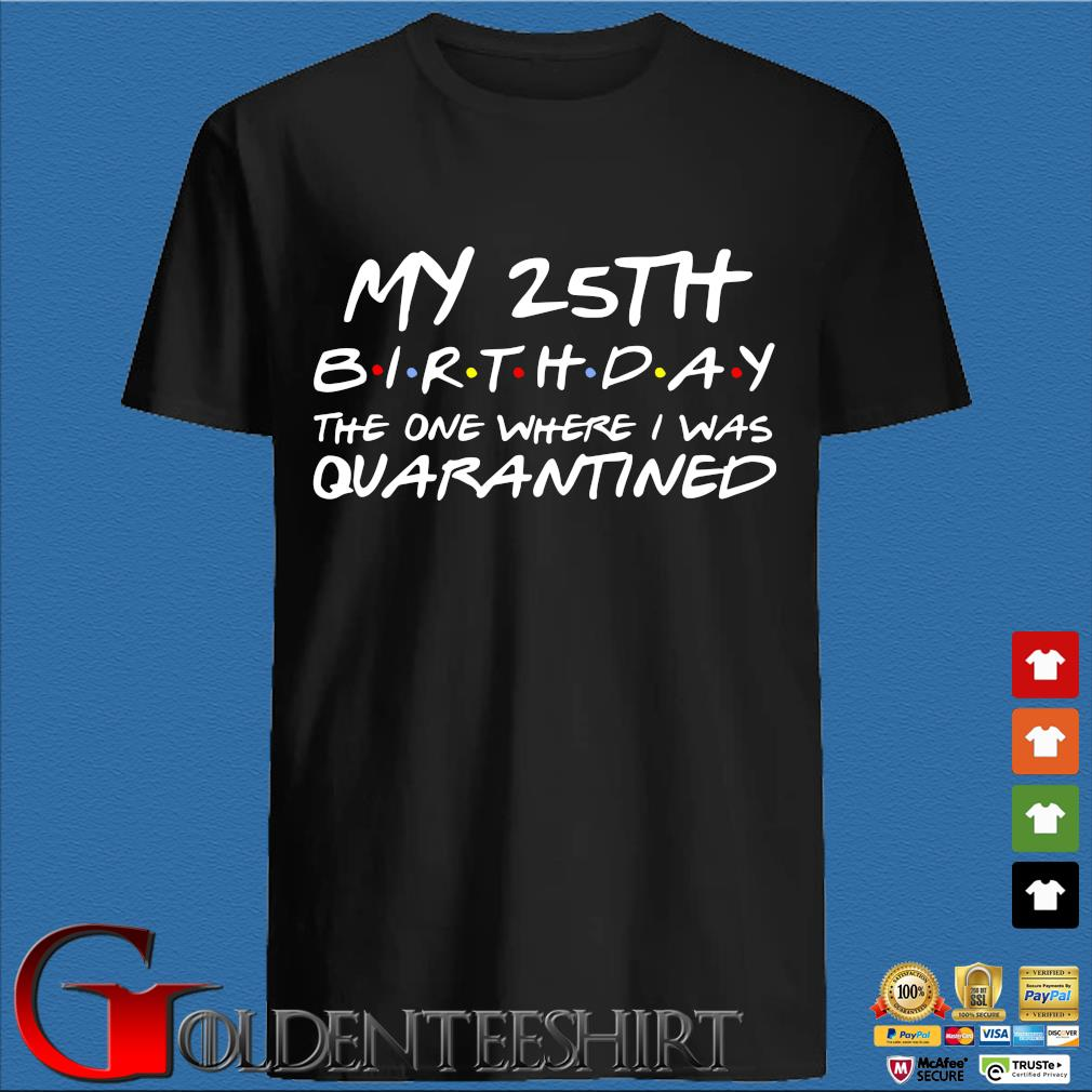 25th Birthday, Quarantine Shirt, The One Where I Was Quarantined 2020 Gift T-Shirts