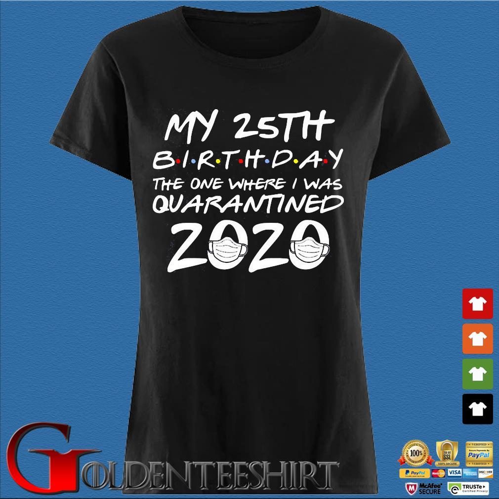 25th Birthday The One Where I Was Quarantined 2020 Tee Shirts Den Ladies