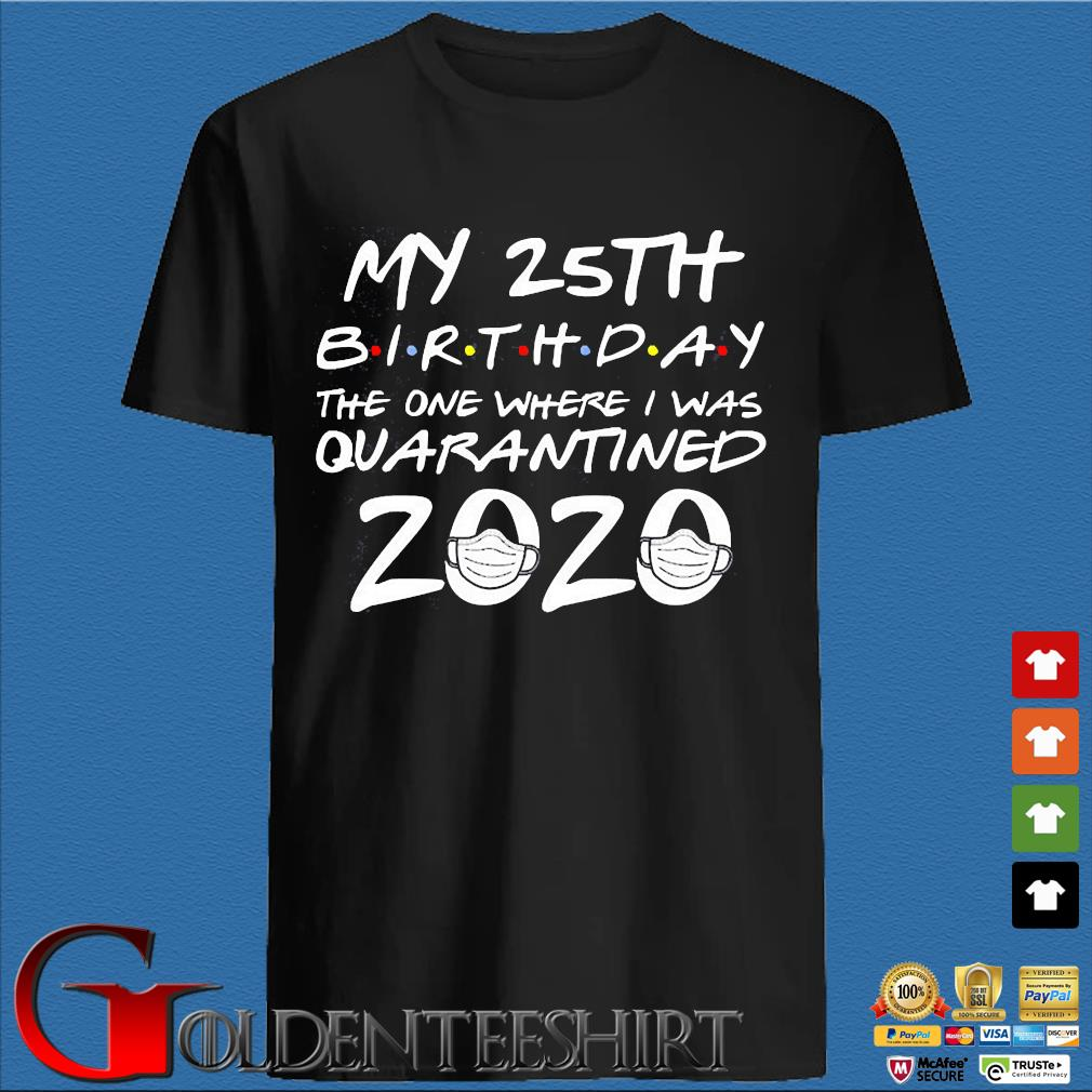 25th Birthday The One Where I Was Quarantined 2020 Tee Shirts