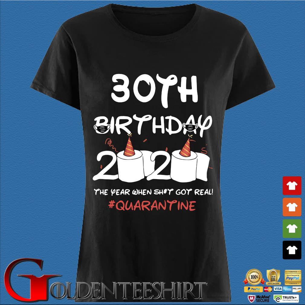30th Birthday 2020 The Year When Shit Got Real Quarantine Shirt Den Ladies