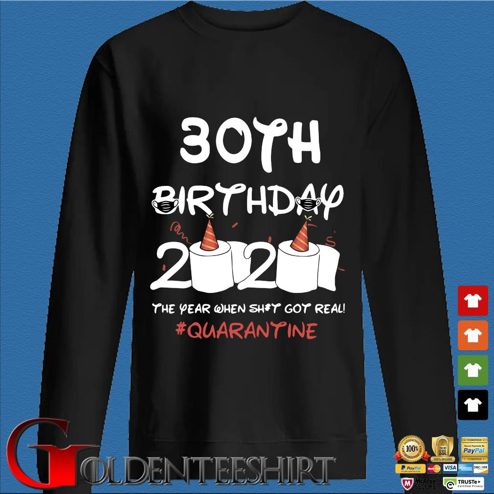 30th Birthday 2020 The Year When Shit Got Real Quarantine Shirt Den Sweater