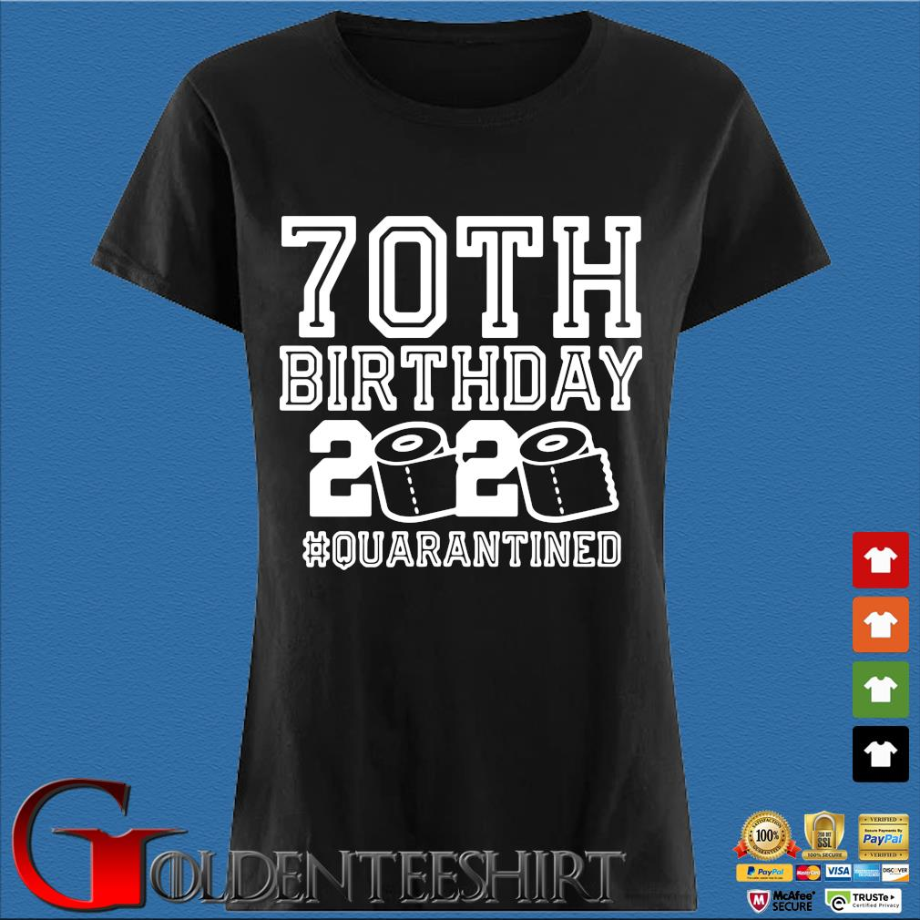 70th Birthday Quarantine 2020 Shirt – The One Where I Was Quarantined Toilet Paper Tee Shirts Den Ladies