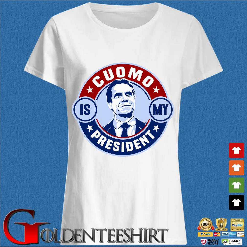 Andrew Cuomo Is My President Shirt Trang Ladies