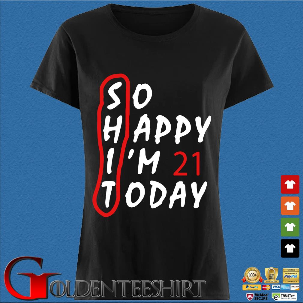 Anniversary So Happy Im 21 Today Shirt Den Ladies