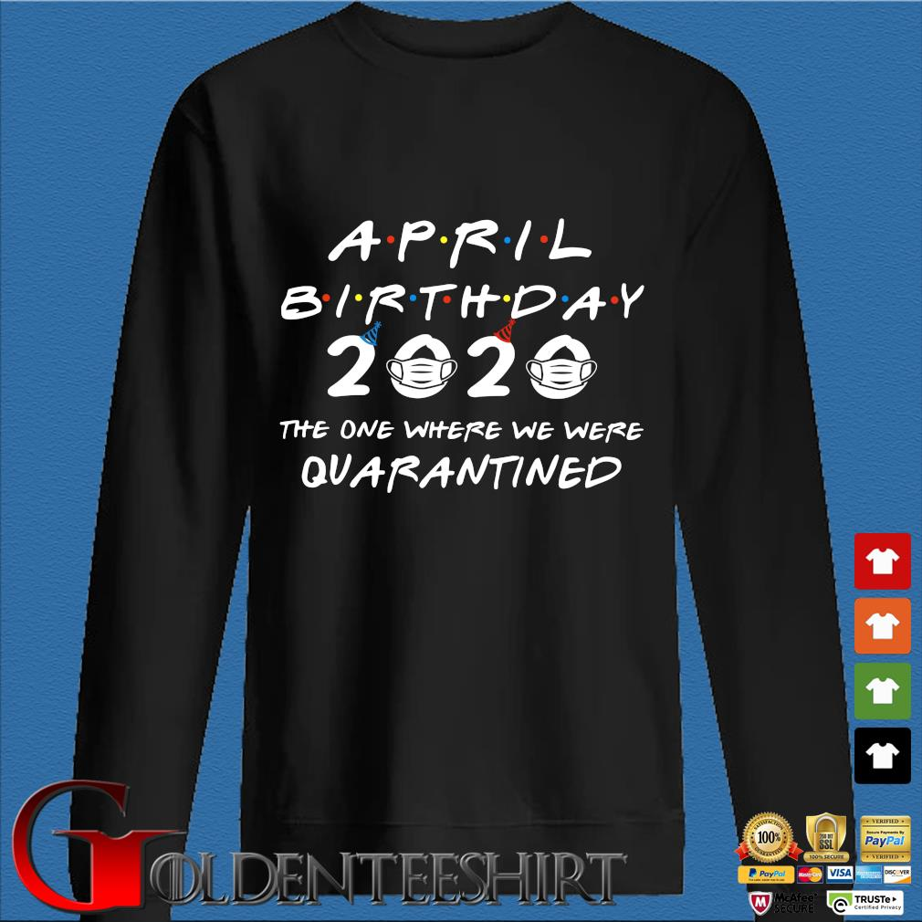 April Birthday 2020 The One Where They Were Quarantined Shirt Den Sweater