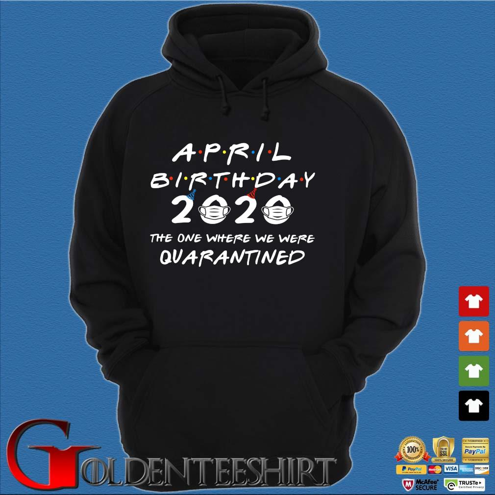 April Birthday 2020 The One Where They Were Quarantined Shirt Hoodie đen
