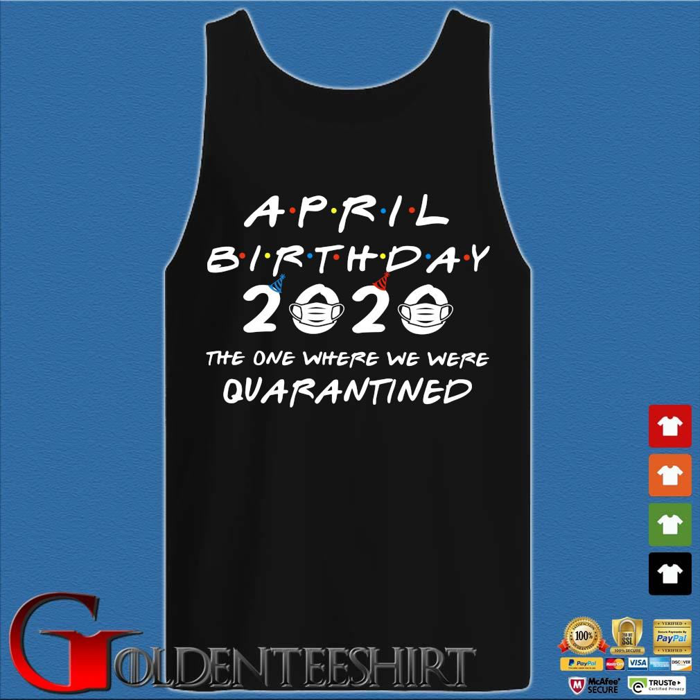 April Birthday 2020 The One Where They Were Quarantined Shirt Tank top den