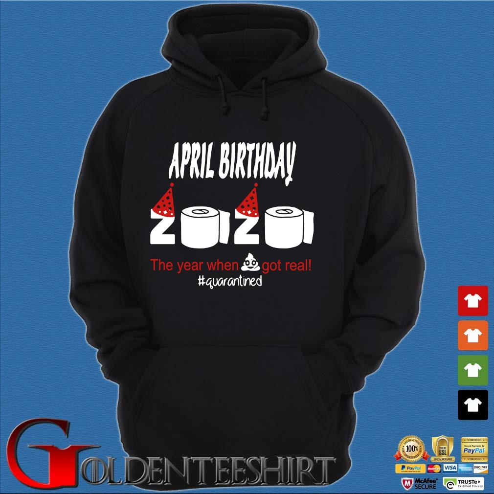 April Birthday 2020 The Year When Shit Got Real Quarantined Shirt Hoodie đen