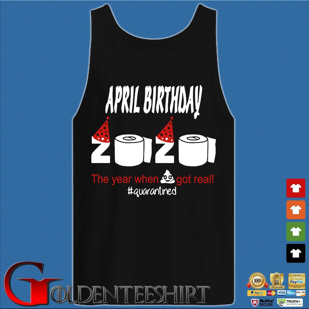 April Birthday 2020 The Year When Shit Got Real Quarantined Shirt Tank top den