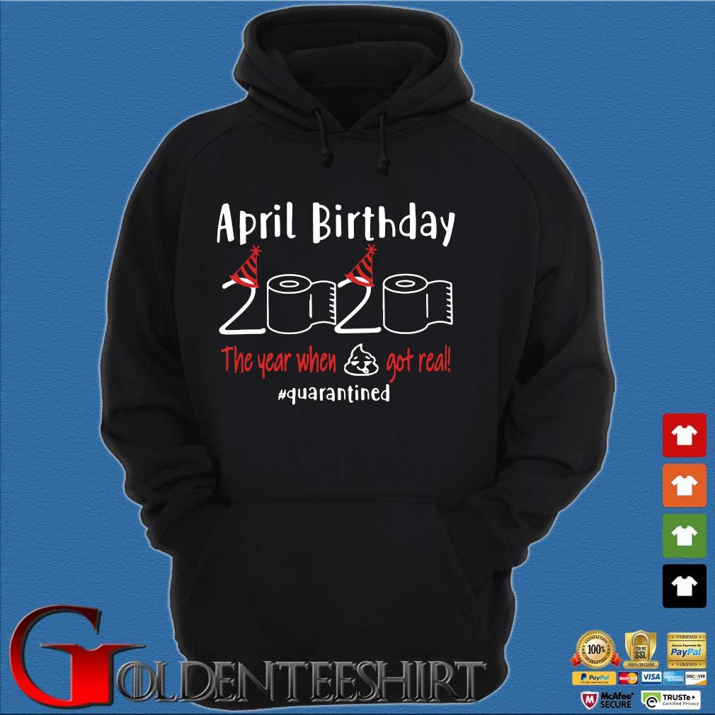 April birthday 2020 the year when shit got real quarantined Shirts – April girl birthday 2020 t-shirt – funny birthday quarantine For T-Shirt Hoodie đen