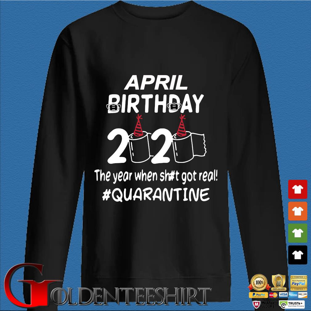 April Birthday 2020 Toilet Paper The Year When Shit Got Real Quarantined Shirt Den Sweater