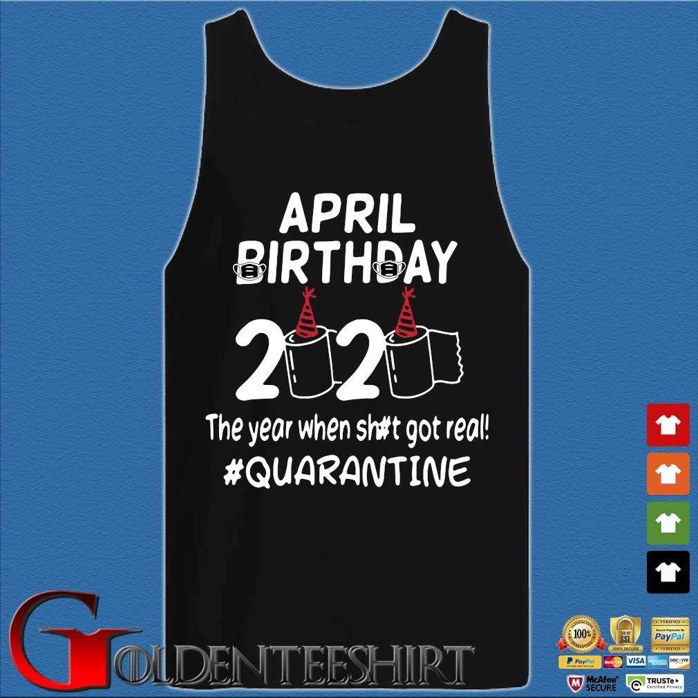 April Birthday 2020 Toilet Paper The Year When Shit Got Real Quarantined TShirt Tank top den