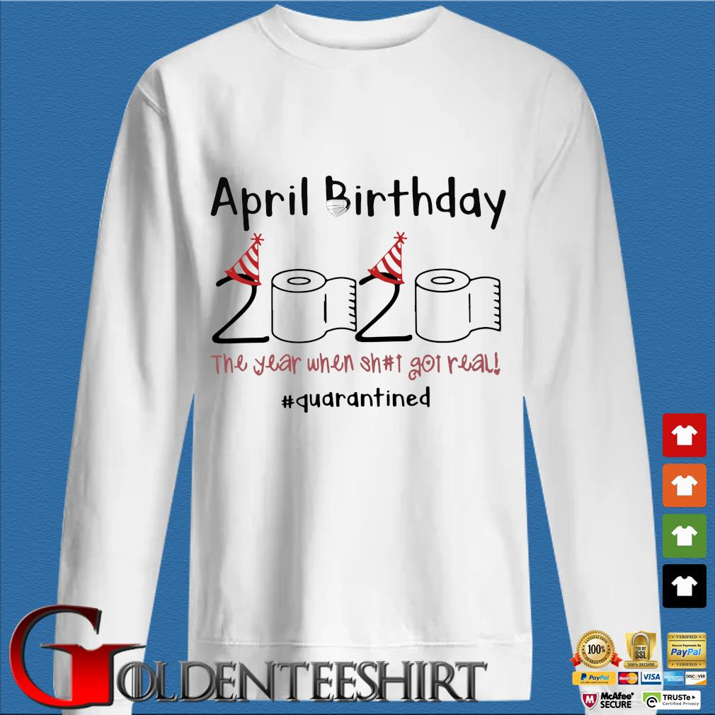 April Birthday The Year When Shit Got Real Quarantined For T-Shirtss trang Sweater