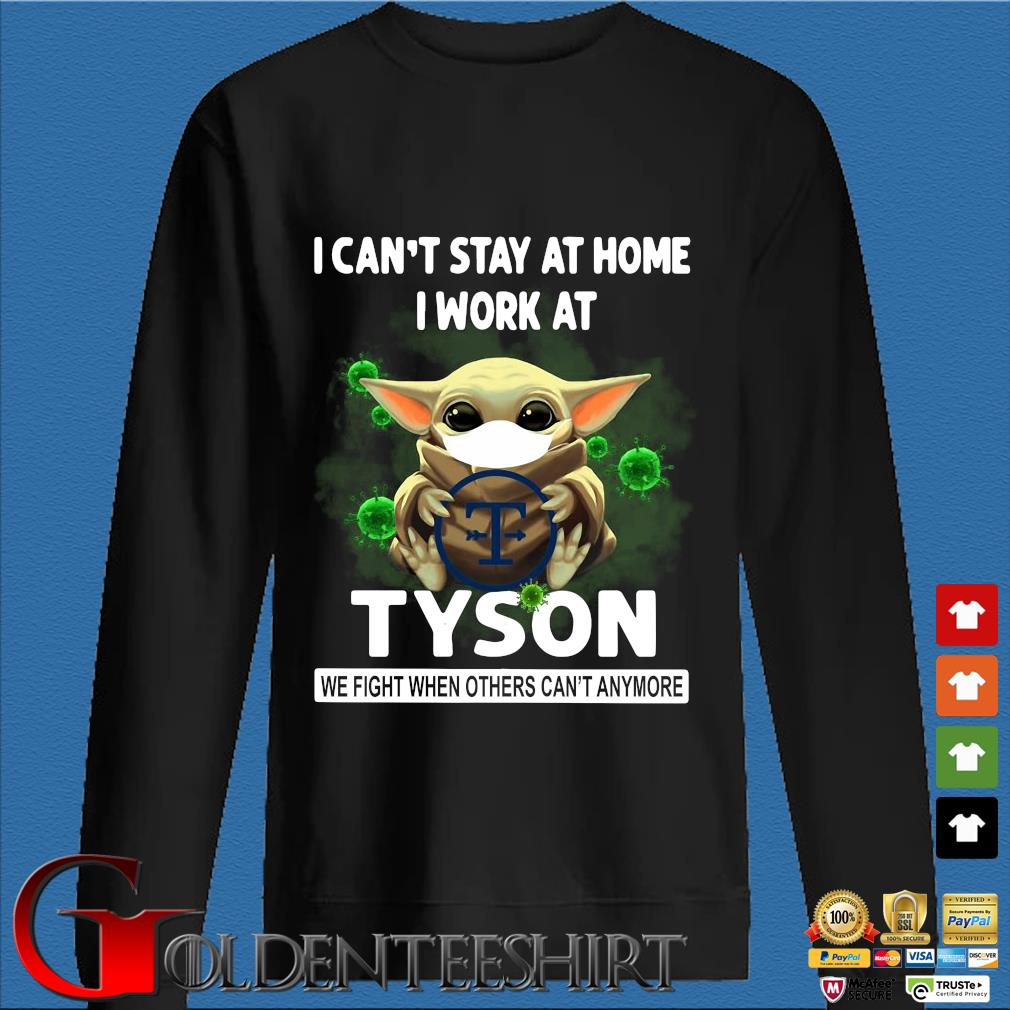 Baby Yoda I Can't Stay At Home I Work At Tyson We Fight When Others Can't Anymore Shirt Den Sweater