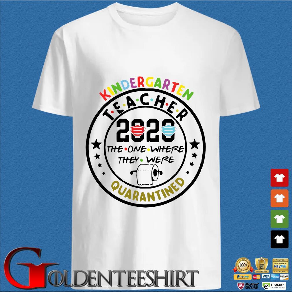 Kindergarten Teacher 2020 The One Where They Were Toilet Paper Quarantined Shirt