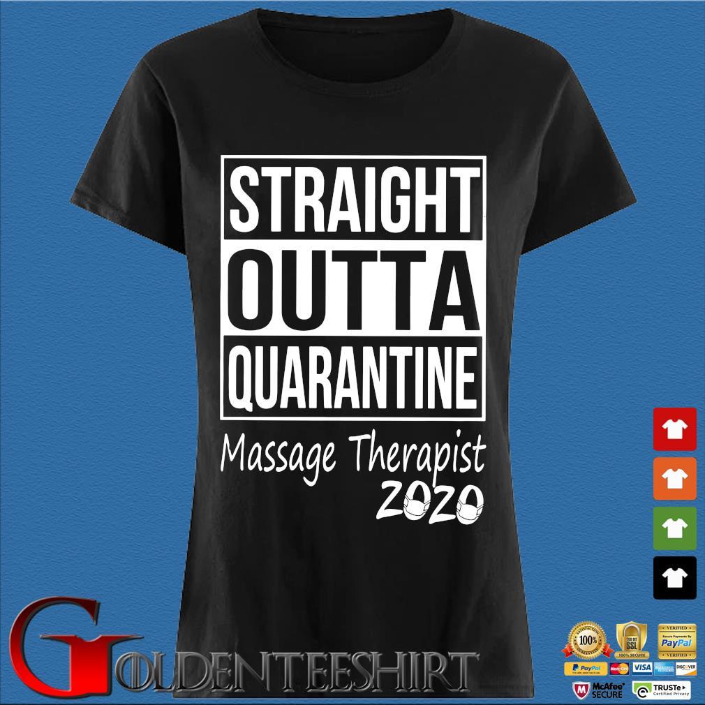 Straight Outta Quarantine Massage Therapist 2020 Shirt Den Ladies