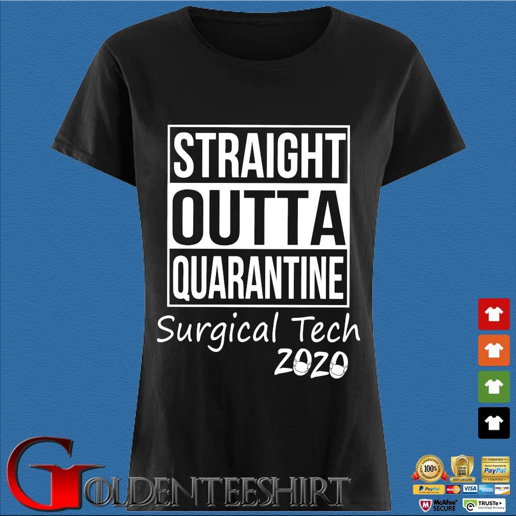 Straight Outta Quarantine Surgical Tech 2020 Shirt Den Ladies