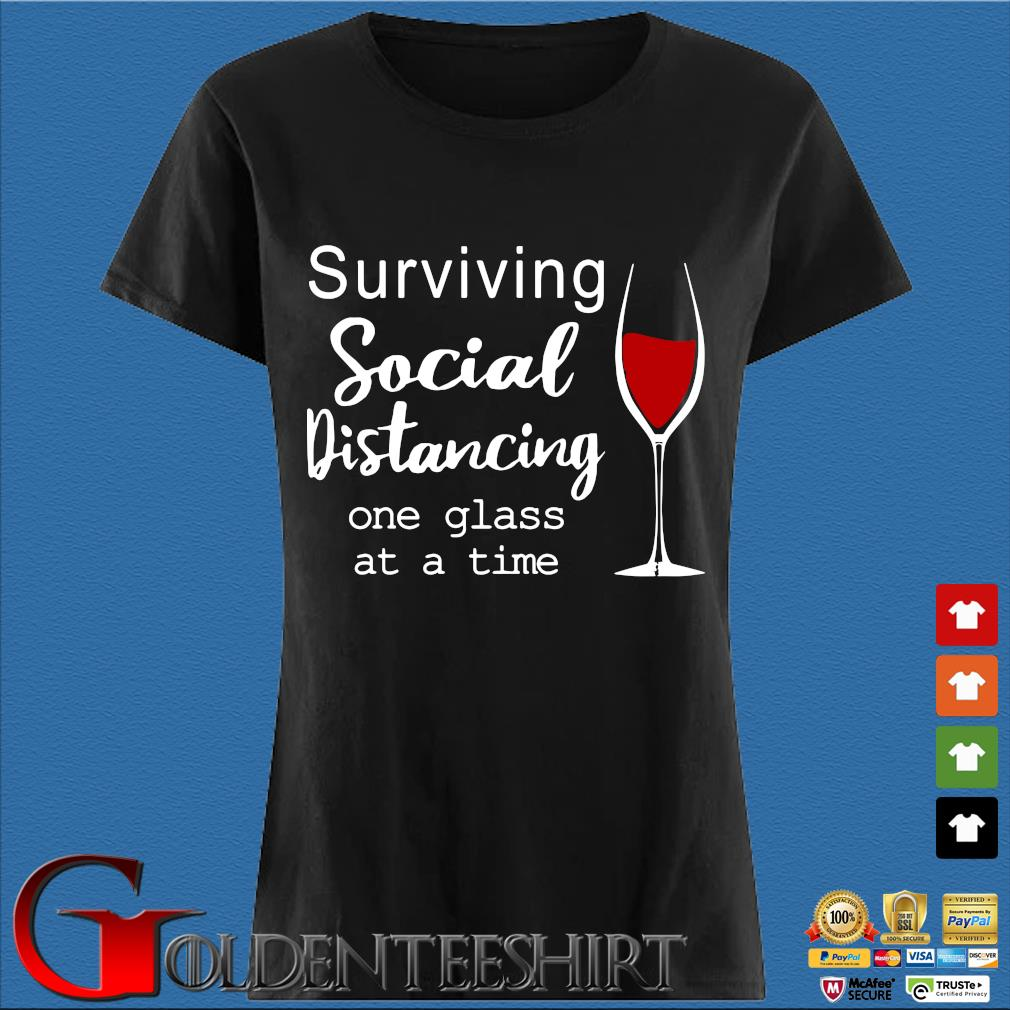 Surviving Social Distancing One Glass At A Time Shirt Den Ladies