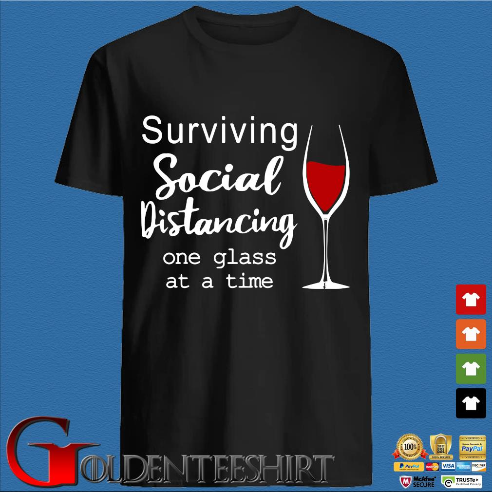 Surviving Social Distancing One Glass At A Time Shirt