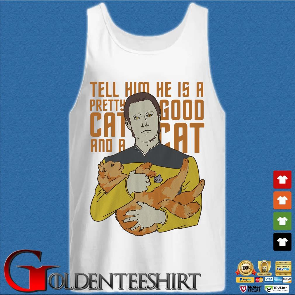 Tell Him He Is A Pretty Good Cat And A Cat Shirt Tank top trắng