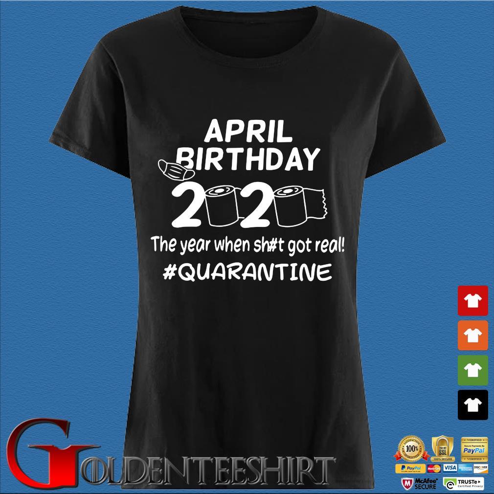The Year When Got Real Quarantine Toilet Paper April Birthday Shirt Den Ladies