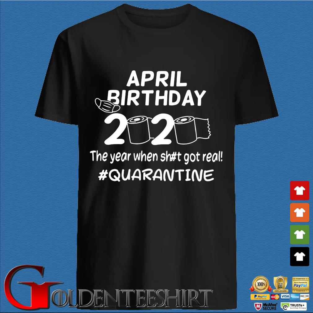 The Year When Got Real Quarantine Toilet Paper April Birthday Shirt