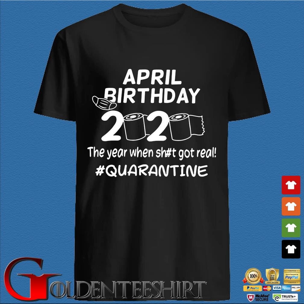 The Year When Got Real Quarantine Toilet Paper April Birthday Shirts