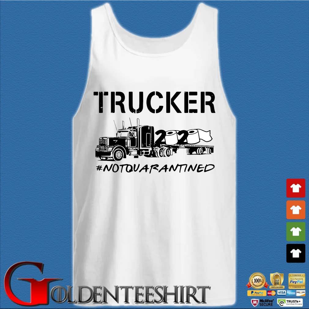 Trucker 2020 Not Quarantined Shirt Tank top trắng