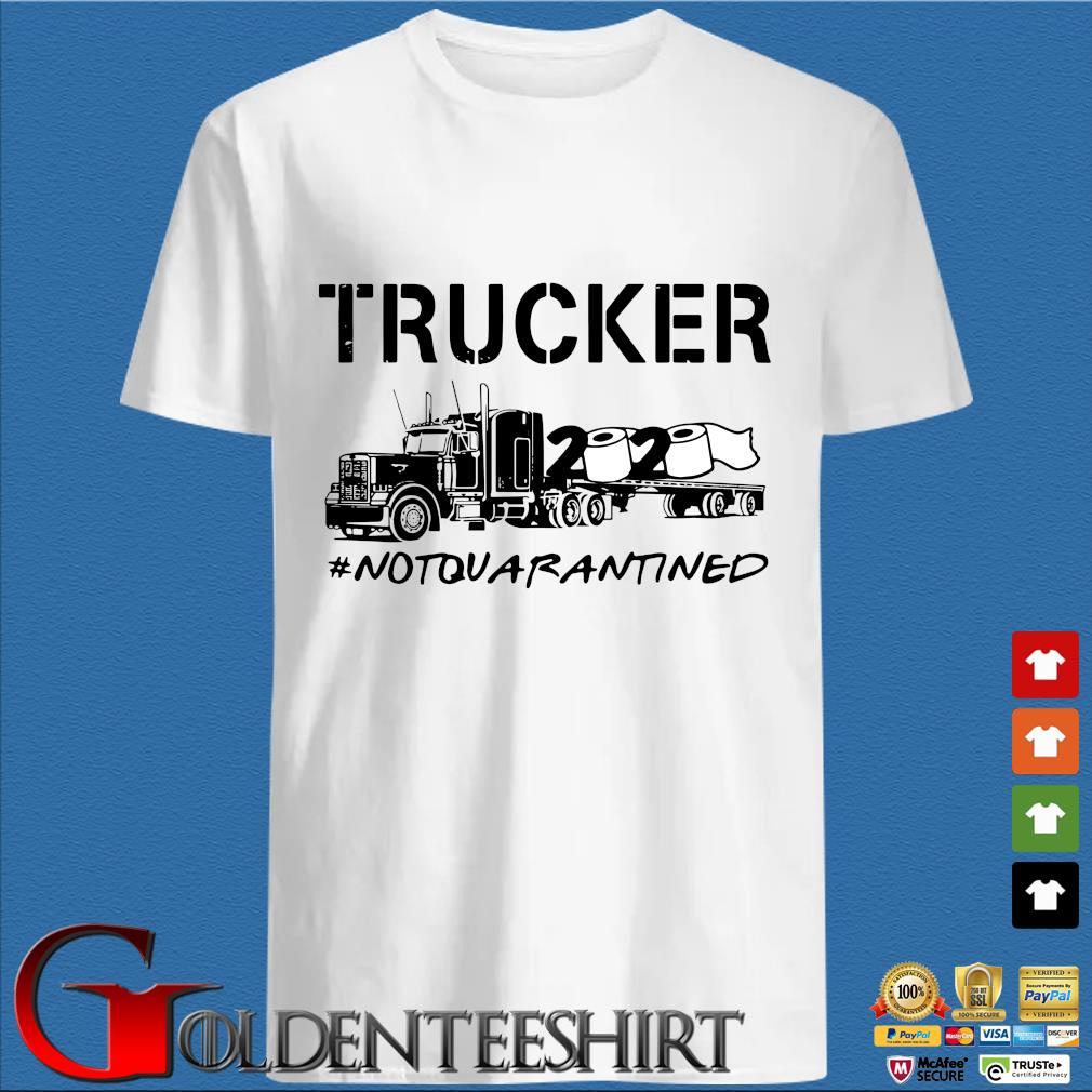 Trucker 2020 Not Quarantined Shirt