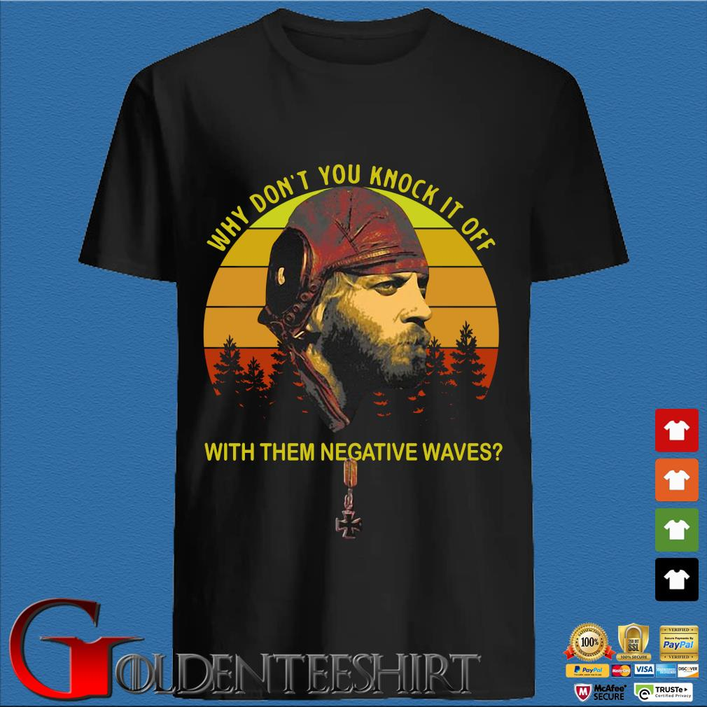 Why Don't You Knock It Off With Them Negative Waves Vintage Shirt
