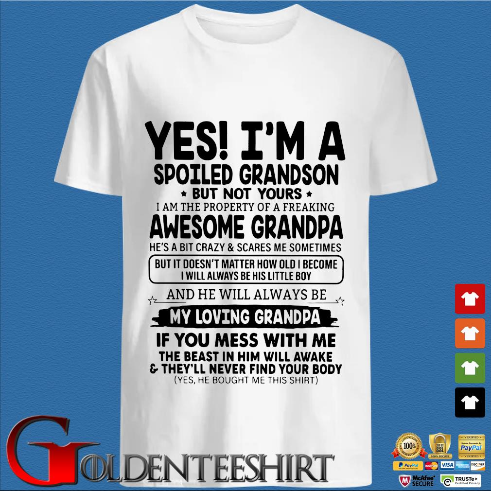 Yes I'm A Spoiled Grandson But Not Yours I Am The Property Of A Freaking Awesome Grandpa Shirt