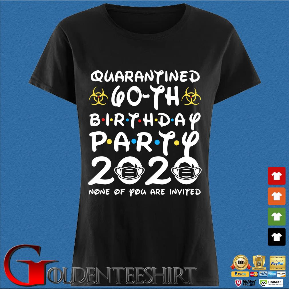 60 Years Old 1960 Birthday Gift 60th Birthday Party 2020 None Of You Are Invited Unisex Shirt Den Ladies