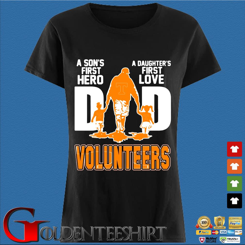 A Son's First Hero A Daughter's First Love Dad Volunteers Shirt Den Ladies