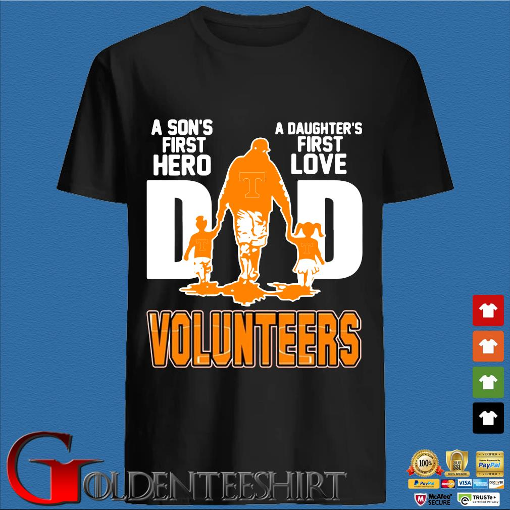 A Son's First Hero A Daughter's First Love Dad Volunteers Shirt